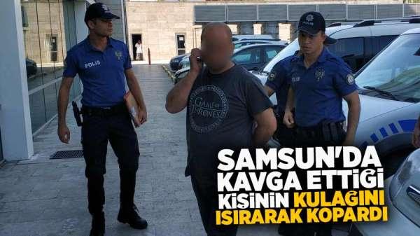 Samsun'da kavga ettiği kişinin kulağını ısırarak kopardı