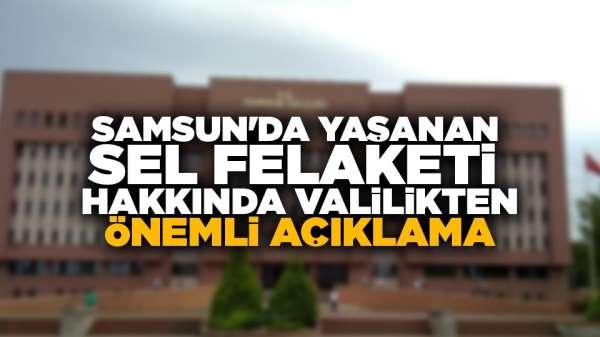 Samsun'da yaşanan sel felaketi hakkında valilikten önemli açıklama