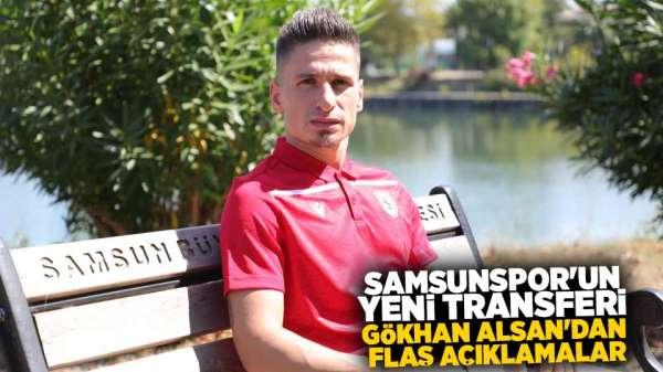 Samsunspor'un yeni transferi Gökhan Alsan'dan flaş açıklamalar