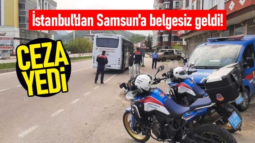 İstanbuldan Samsuna belgesiz geldi! Ceza yedi