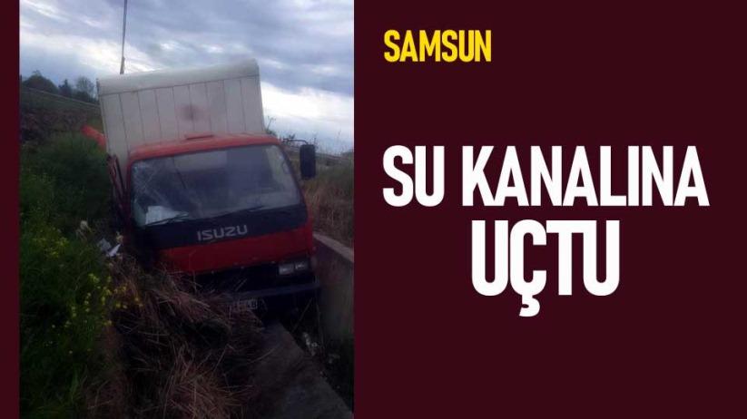 Samsunda kamyonet su kanalına uçtu