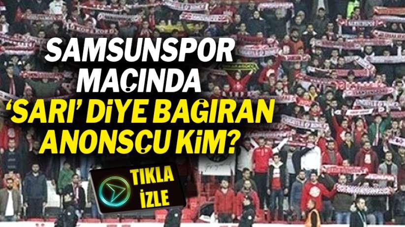 Anonsçu tepkisi: Samsunspor'da sarı mı var?