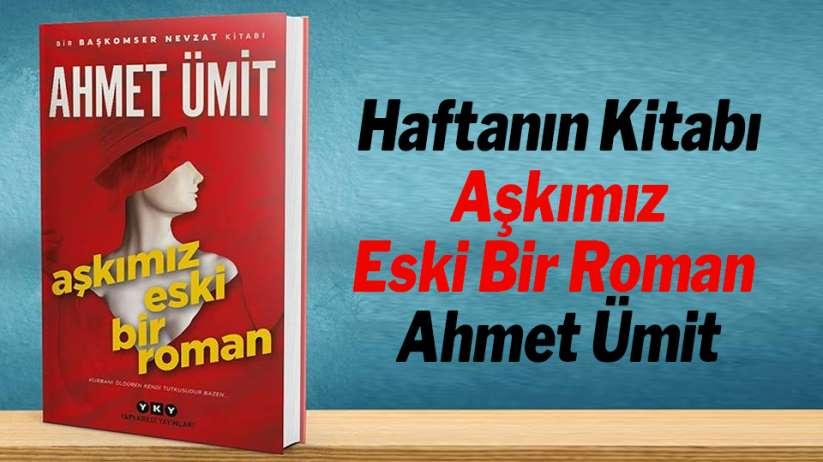 Haftanın Kitabı - Aşkımız Eski Bir Roman / Ahmet Ümit