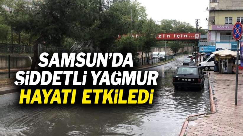 Samsun'da şiddetli yağmur hayatı etkiledi