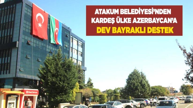 Atakum Belediyesinden kardeş ülke Azerbaycana dev bayraklı destek