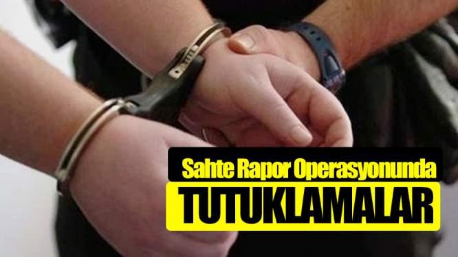 Sahte Rapor Operasyonunda Tutuklamalar