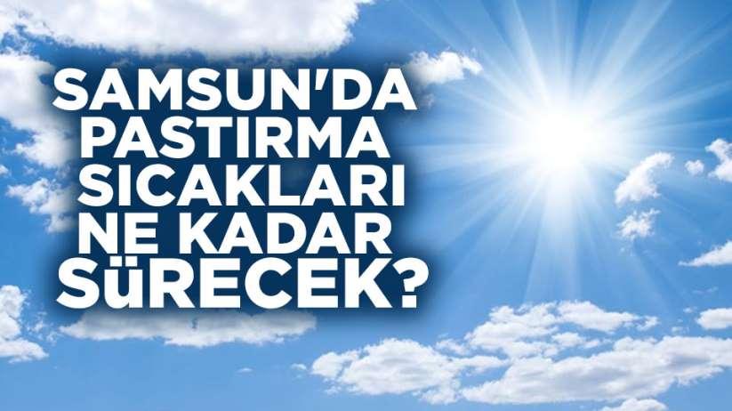 Samsun'da sıcaklıklar ne kadar devam edecek?