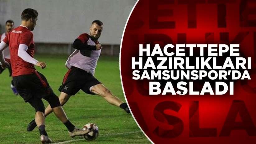 Samsunspor Hacettepe hazırlıklarına başladı