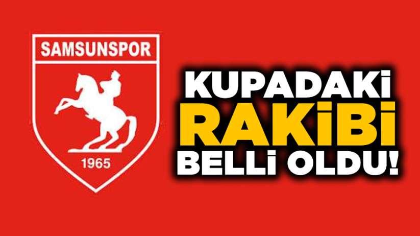 Samsunspor'un Türkiye Kupası'ndaki rakibi belli oldu