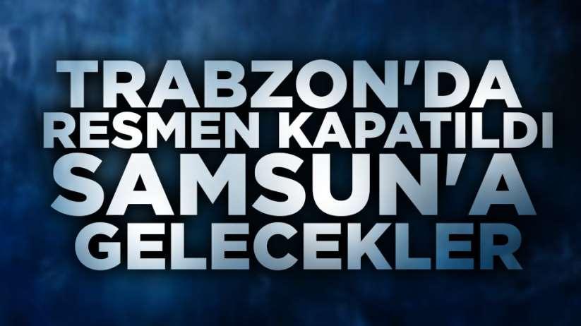 Trabzon'da kapatıldı, Samsun'a gelecekler