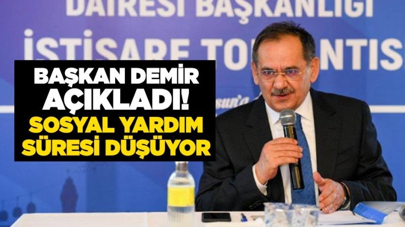 Başkan Demir açıkladı! Sosyal yardım süresi düşüyor