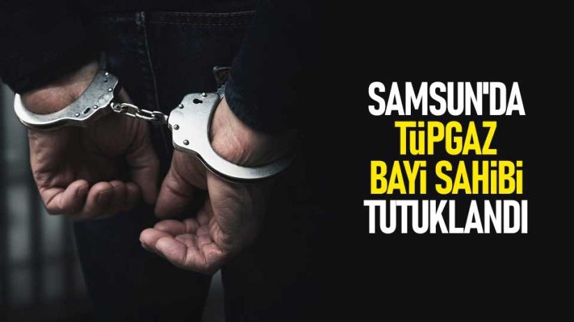Samsun'da tüpgaz bayi sahibi tutuklandı
