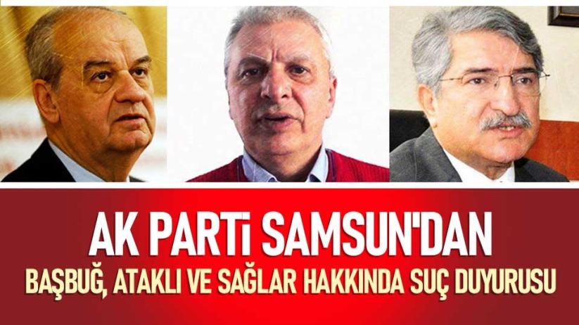 AK Parti Samsun'dan Başbuğ, Ataklı ve Sağlar hakkında suç duyurusu