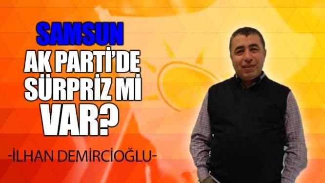 Samsun Haberleri: Samsun AK Parti'de Sürpriz mi Var?