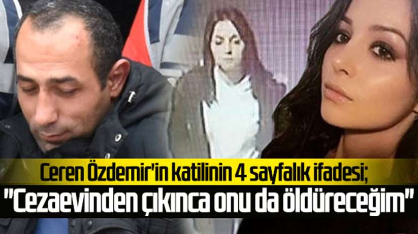 Ceren Özdemir'in katilinin 4 sayfalık ifadesi