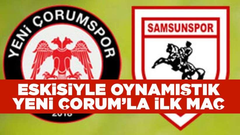 Samsunspor Yeni Çorumspor ile ilk kez karşılaşacak