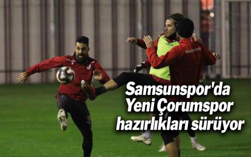 Samsunspor'da Yeni Çorumspor hazırlıkları sürüyor