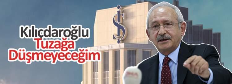 Kılıçdaroğlu: Tuzağa düşmeyeceğim