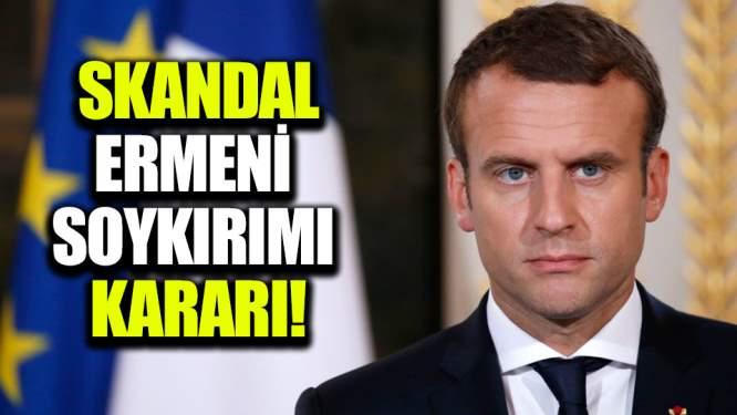 Fransa'dan skandal Ermeni Soykırımı kararı!