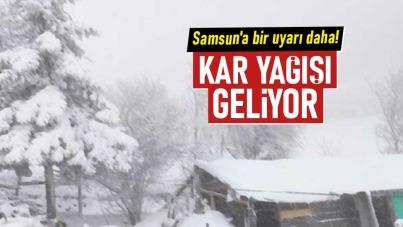 Samsun'a bir uyarı daha! Kar yağışı geliyor