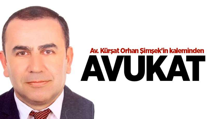 Av. Kürşat Orhan Şimşek'in kaleminden...AVUKAT