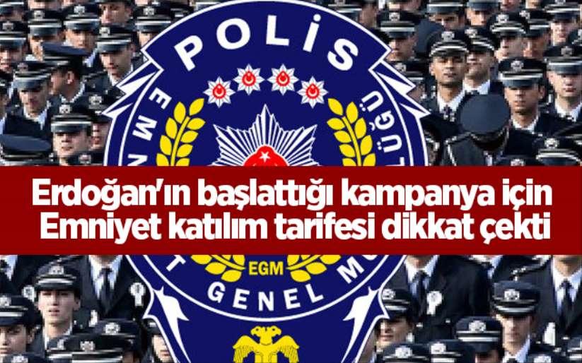 Erdoğan'ın başlattığı kampanya için Emniyet katılım tarifesi dikkat çekti
