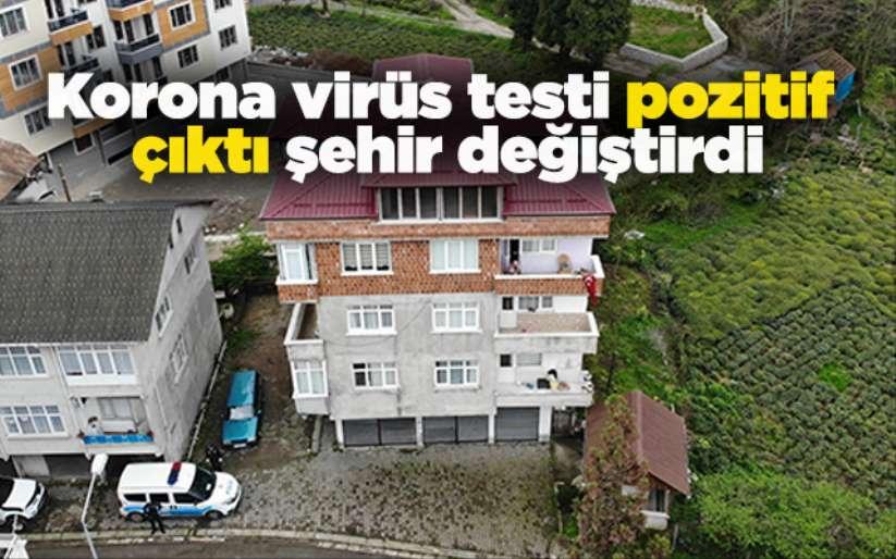 Korona virüs testi pozitif çıktı şehir değiştirdi