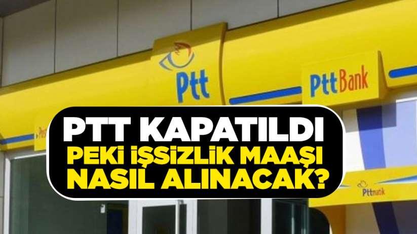 PTT kapatıldı,peki işsizlik maaşı nasıl alınacak?