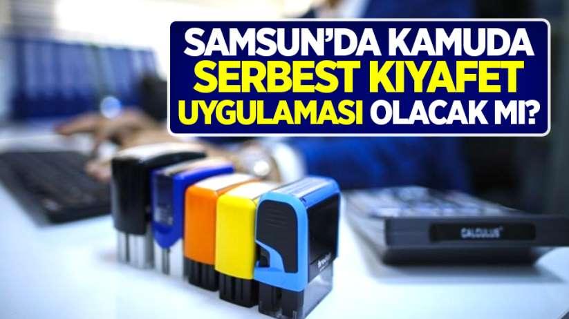 Samsun'da kamuda serbest kıyafet uygulaması olacak mı?