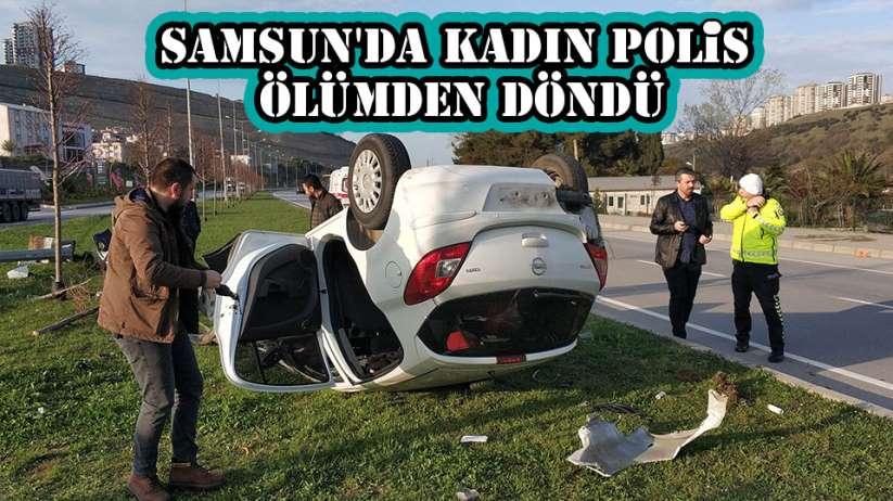 Samsun'da kaza yapan polis ölümden döndü