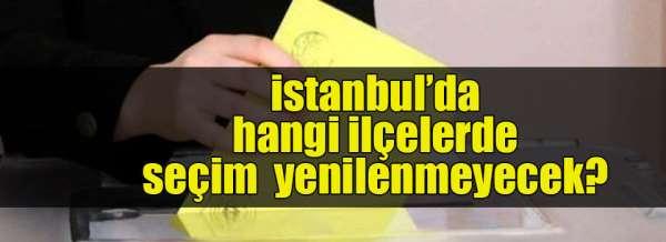 İstanbul'da 2 ilçede seçimler yenilenmeyecek