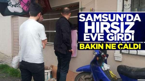 Samsun'da hırsız eve girdi, bakın ne çaldı
