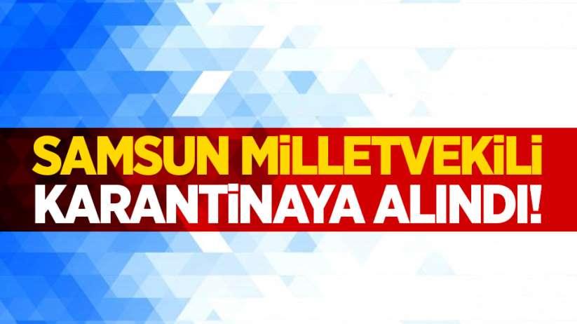 Samsun Milletvekili karantinaya alındı!