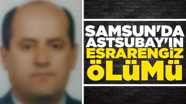 Samsun'da emekli astsubayın esrarengiz ölümü