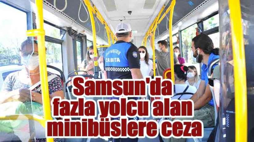 Samsun'da fazla yolcu alan minibüslere ceza