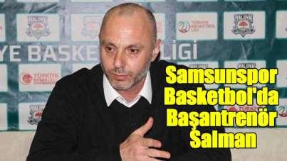 Samsunspor Basketbol'da Başantrenör Salman