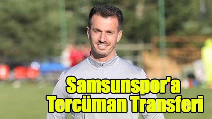 Samsunspor'a Tercüman Transferi