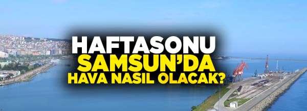 Haftasonu Samsun'da hava nasıl olacak?