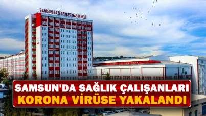 Samsun'da sağlık çalışanları korona virüse yakalandı