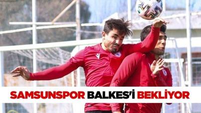 Samsunspor Balkes'i Bekliyor
