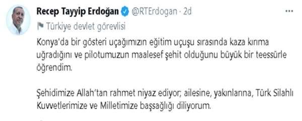 Cumhurbaşkanı Erdoğan: Konyada bir gösteri uçağımızın eğitim uçuşu sırasında kaza kırıma uğradığını ve pilot