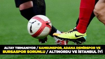 Altay Tırmanıyor / Samsunspor, Adana Demirspor ve Bursaspor Sorunlu / Altınordu ve İstanbul iyi