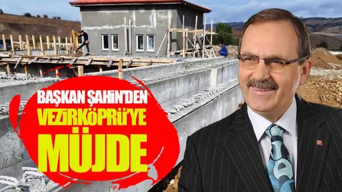 Başkan Şahin'den Vezirköprü'ye Müjde!
