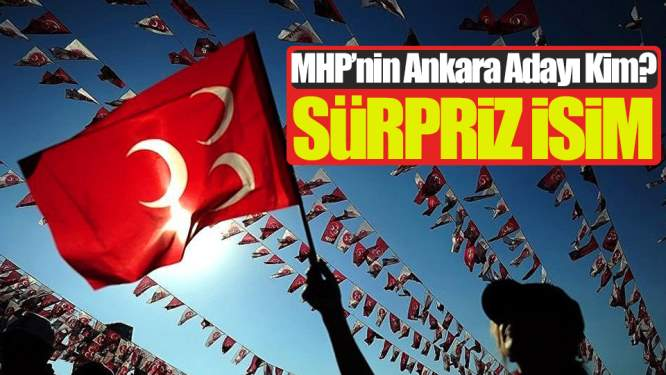 MHP'nin Ankara Adayı İçin Sürpriz İsim!
