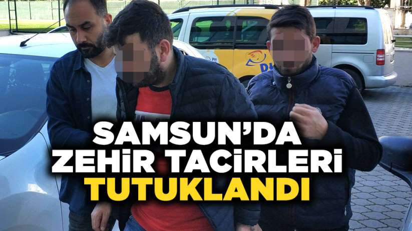 Samsun'da zehir tacirleri tutuklandı