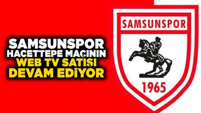 Samsunspor- Hacettepe maçının WEB TV satışı devam ediyor