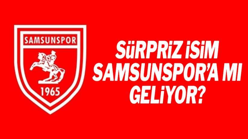 Sürpriz isim Samsunspor'a mı transfer oluyor?