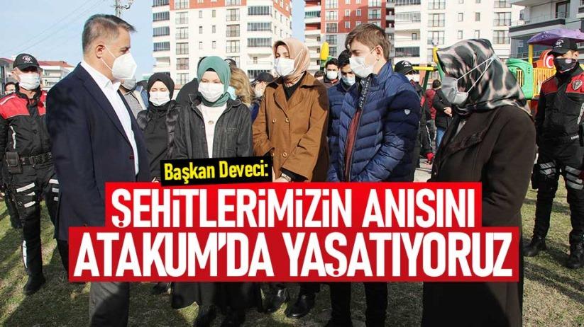 Başkan Deveci: Şehitlerimizin anısını Atakumda yaşatıyoruz