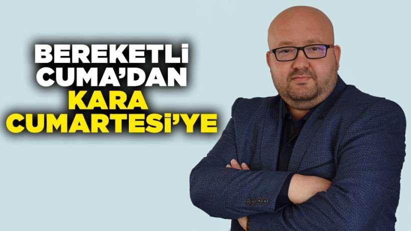 Mustafa Bilik'in kaleminden... Samsun'da Bereketli Cuma'dan Kara Cumartesi'ye