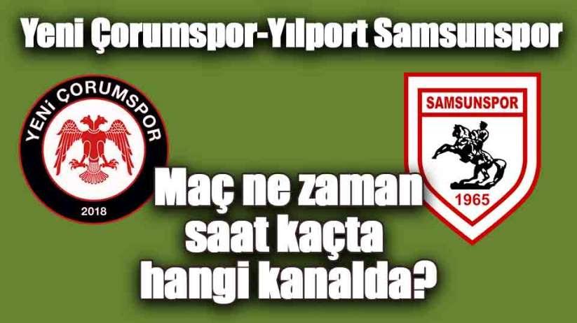 Yeni Çorumspor-Yılport Samsunspor maçı ne zaman, saat kaçta, hangi kanalda?